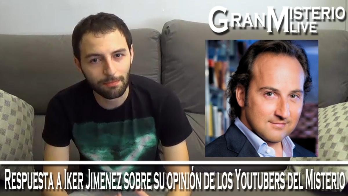 Respuesta a Iker Jimenez sobre su opinión de los Youtubers del ...